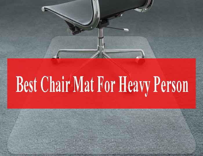15 Sturdy Chair Mat for Heavy Person – Review & Buying Guide
