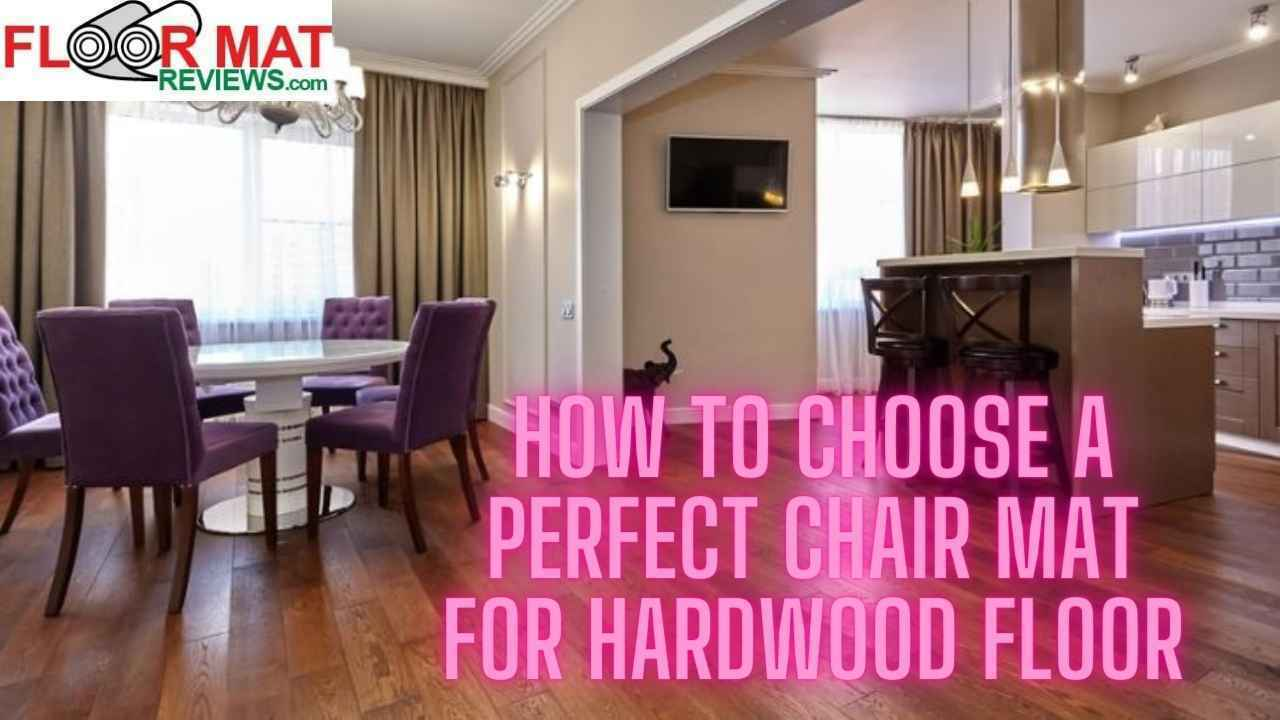 How To Choose A Perfect Chair Mat For Hardwood Floor