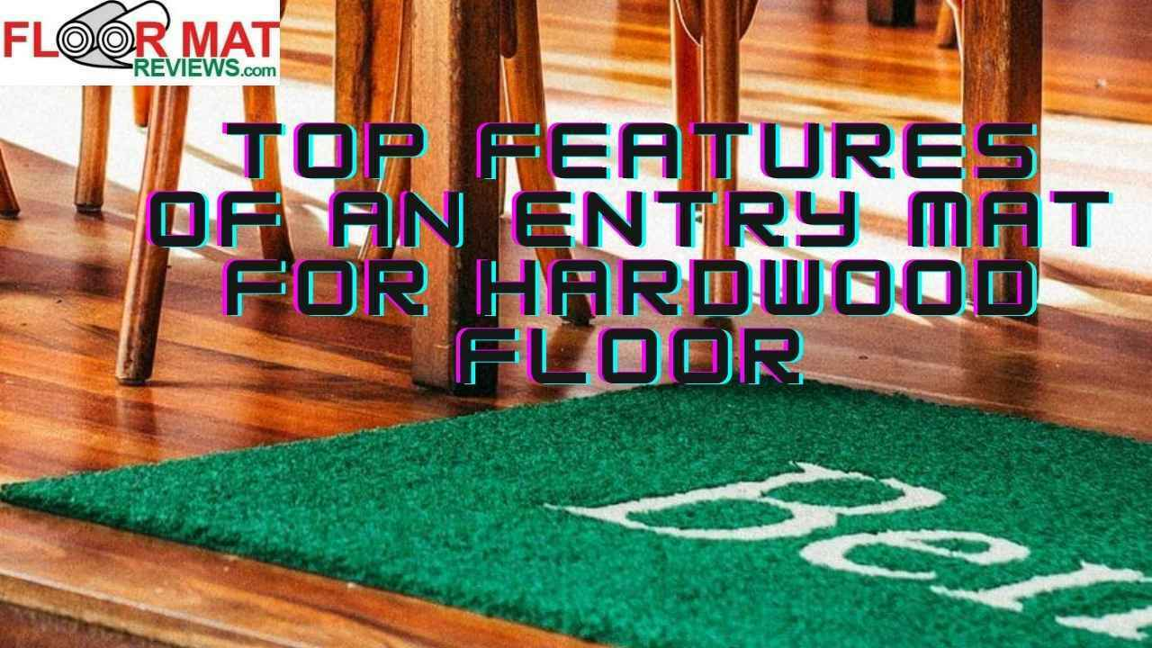 Top Features Of An Entry Mat For Hardwood Floor