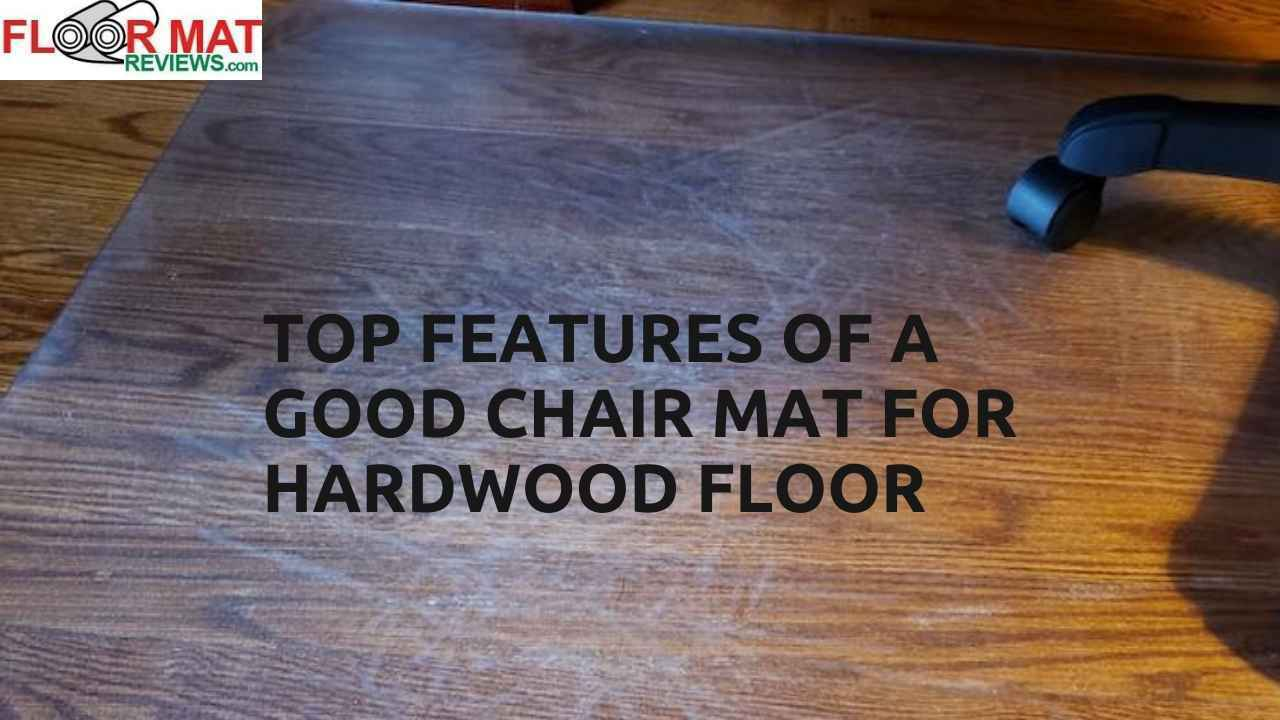Top features of a good Chair Mat For Hardwood Floor