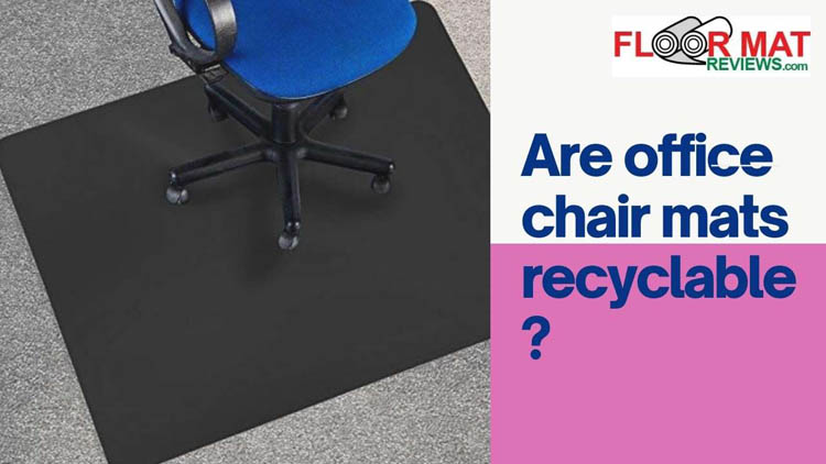 Are office chair mats recyclable?