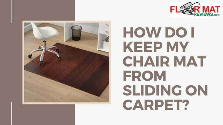How do I keep my chair mat from sliding on carpet?