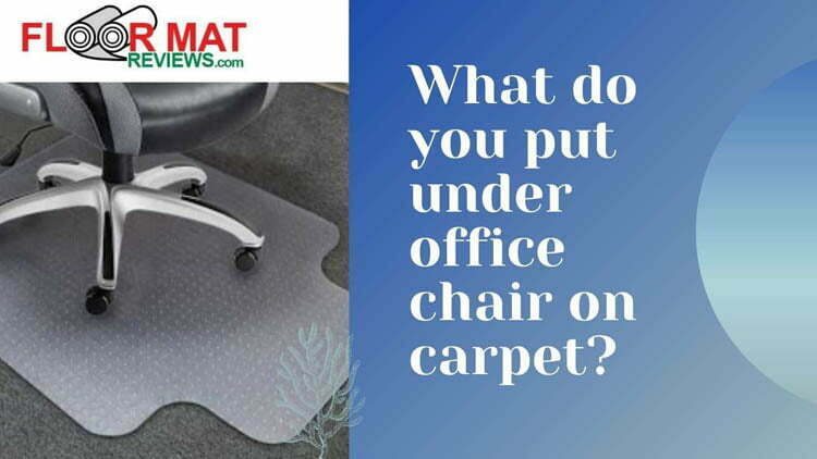 What do you put under office chair on carpet?