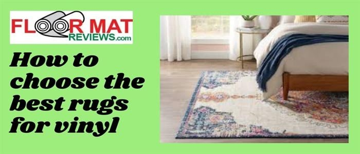 How to choose the best rugs for vinyl