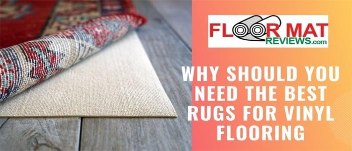 Why should you need the best rugs for vinyl flooring